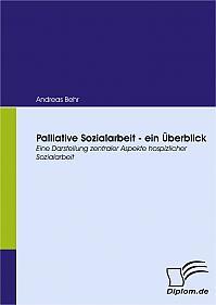 Palliative Sozialarbeit - ein Überblick