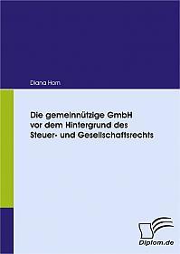 Die gemeinnützige GmbH vor dem Hintergrund des Steuer- und Gesellschaftsrechts