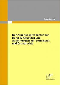 Der Arbeitsbegriff hinter den Hartz IV-Gesetzen und Auswirkungen auf Sozialstaat und Grundrechte
