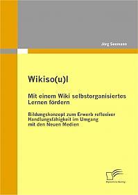 Wikiso(u)l – Mit einem Wiki selbstorganisiertes Lernen fördern