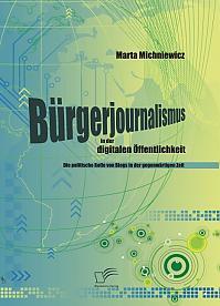 Bürgerjournalismus in der digitalen Öffentlichkeit: Die politische Rolle von Blogs in der gegenwärtigen Zeit