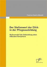 Der Stellenwert der Ethik in der Pflegeausbildung: Stufenmodell der Entwicklung einer ethischen Kompetenz