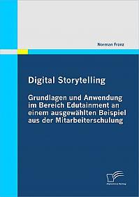 Digital Storytelling - Grundlagen und Anwendung im Bereich Edutainment an einem ausgewählten Beispiel aus der Mitarbeiterschulung