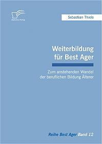Weiterbildung für Best Ager: Zum anstehenden Wandel der beruflichen Bildung Älterer