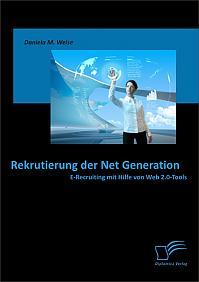 Rekrutierung der Net Generation: E-Recruiting mit Hilfe von Web 2.0-Tools