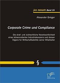 Corporate Crime und Compliance: Die straf- und zivilrechtliche Verantwortlichkeit eines börsennotierten Industriekonzerns und dessen Organe für Wirtschaftsdelikte seiner Mitarbeiter