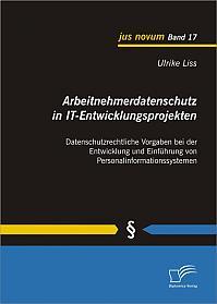 Arbeitnehmerdatenschutz in IT-Entwicklungsprojekten: Datenschutzrechtliche Vorgaben bei der Entwicklung und Einführung von Personalinformationssystemen