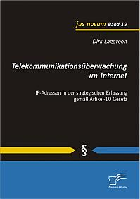 Telekommunikationsüberwachung im Internet: IP-Adressen in der strategischen Erfassung gemäß Artikel-10 Gesetz