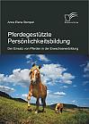 Pferdegestützte Persönlichkeitsbildung: Der Einsatz von Pferden in der Erwachsenenbildung