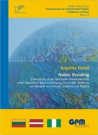Nation Branding – Entwicklung einer nationalen Markenidentität unter besonderer Berücksichtigung von Public Relations am Beispiel von Litauen, Lettland und Nigeria