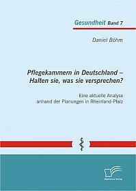 Pflegekammern in Deutschland – Halten sie, was sie versprechen? Eine aktuelle Analyse anhand der Planungen in Rheinland-Pfalz