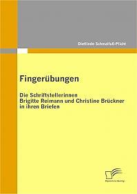 Fingerübungen - die Schriftstellerinnen Brigitte Reimann und Christine Brückner in ihren Briefen