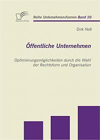 Öffentliche Unternehmen: Optimierungsmöglichkeiten durch die Wahl der Rechtsform und Organisation