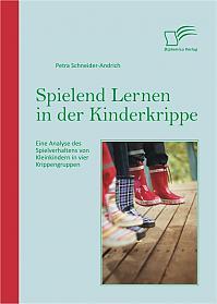 Spielend Lernen in der Kinderkrippe: Eine Analyse des Spielverhaltens von Kleinkindern in vier Krippengruppen
