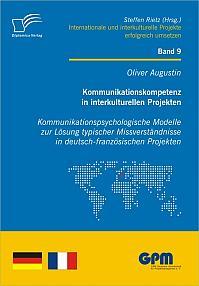 Kommunikationskompetenz in interkulturellen Projekten - Kommunikationspsychologische Modelle zur Lösung typischer Missverständnisse in deutsch-französischen Projekten