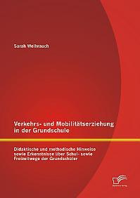 Verkehrs- und Mobilitätserziehung in der Grundschule: Didaktische und methodische Hinweise sowie Erkenntnisse über Schul- sowie Freizeitwege der Grundschüler