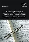 Karriereplanung für Opern- und Konzertsänger: Ausbildung – Arbeitsmarkt – Kompetenzen
