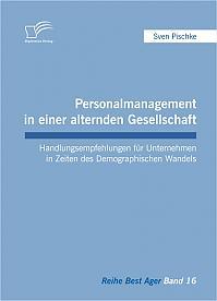 Personalmanagement in einer alternden Gesellschaft: Handlungsempfehlungen für Unternehmen in Zeiten des Demographischen Wandels