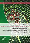 Verhalten ändern durch Neurolinguistisches Programmieren: Von der Theorie zur Praxis