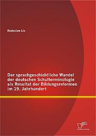 Der sprachgeschichtliche Wandel der deutschen Schulterminologie als Resultat der Bildungsreformen im 19. Jahrhundert