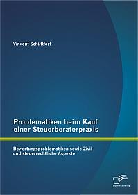 Problematiken beim Kauf einer Steuerberaterpraxis: Bewertungsproblematiken sowie Zivil- und steuerrechtliche Aspekte