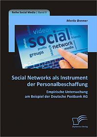 Social Networks als Instrument der Personalbeschaffung: Empirische Untersuchung am Beispiel der Deutsche Postbank AG