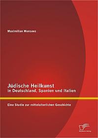 Jüdische Heilkunst in Deutschland, Spanien und Italien: Eine Studie zur mittelalterlichen Geschichte