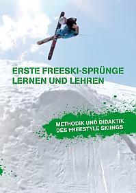 Erste Freeski-Sprünge – Lernen und Lehren: Methodik und Didaktik des Freestyle Skiings