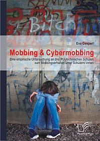 Mobbing & Cybermobbing: Eine empirische Untersuchung an drei Polytechnischen Schulen zum Mobbingverhalten unter Schülern/-innen