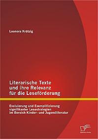 Literarische Texte und ihre Relevanz für die Leseförderung: Evaluierung und Exemplifizierung signifikanter Lesestrategien im Bereich Kinder- und Jugendliteratur