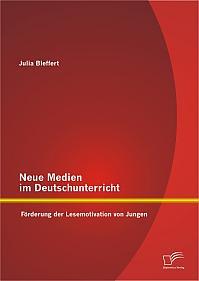 Neue Medien im Deutschunterricht: Förderung der Lesemotivation von Jungen