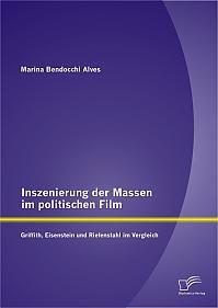 Inszenierung der Massen im politischen Film: Griffith, Eisenstein und Riefenstahl im Vergleich