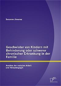 Geschwister von Kindern mit Behinderung oder schwerer chronischer Erkrankung in der Familie: Ansätze der sozialen Arbeit und Heilpädagogik
