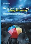 """Der Ruf der Generation Y nach """"Easy Economy"""": Wie eine neue Arbeitnehmergeneration den österreichischen Arbeitsmarkt auf den Kopf stellen wird"""