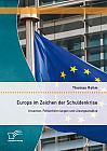 Europa im Zeichen der Schuldenkrise: Ursachen, Fehlentwicklungen und Lösungsansätze