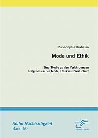 Mode und Ethik: Eine Studie zu den Verbindungen zeitgenössischer Mode, Ethik und Wirtschaft
