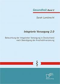 Integrierte Versorgung 2.0: Beleuchtung der Integrierten Versorgung in Deutschland nach Beendigung der Anschubfinanzierung
