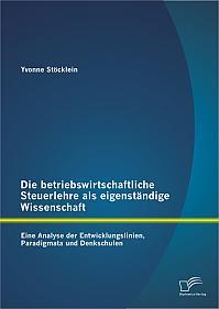 Die betriebswirtschaftliche Steuerlehre als eigenständige Wissenschaft: Eine Analyse der Entwicklungslinien, Paradigmata und Denkschulen