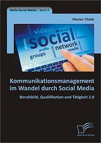 Kommunikationsmanagement im Wandel durch Social Media: Berufsbild, Qualifikation und Tätigkeit 2.0