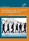 Entwicklung, Krise und Zukunft der Arbeitsgesellschaft: Modell ohne Alternative?!