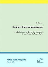 Business Process Management: Die Bedeutung einer End-to-End Prozesssicht für die ökologische Nachhaltigkeit