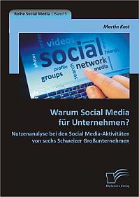 Warum Social Media für Unternehmen? Nutzenanalyse bei den Social Media-Aktivitäten von sechs Schweizer Großunternehmen