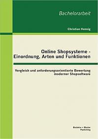 Online Shopsysteme - Einordnung, Arten und Funktionen: Vergleich und anforderungsorientierte Bewertung moderner Shopsoftware