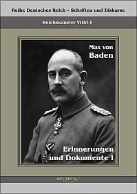 Prinz Max von Baden. Erinnerungen und Dokumente I