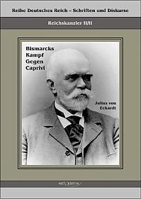 Reichskanzler Leo von Caprivi. Bismarcks Kampf gegen Caprivi