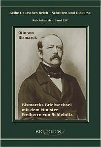 Otto Fürst von Bismarck. Bismarcks Briefwechsel mit dem Minister Freiherrn von Schleinitz 1858–1861