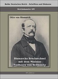 Reichskanzler Otto von Bismarck. Bismarcks Briefwechsel mit dem Minister Freiherrn von Schleinitz 1858–1861