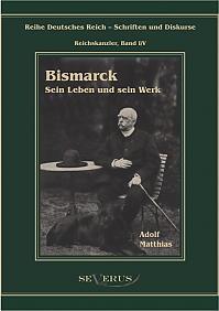 Otto Fürst von Bismarck – Sein Leben und sein Werk