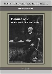 Reichskanzler Otto von Bismarck – Sein Leben und sein Werk