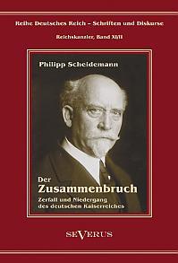 Philipp Scheidemann – Der Zusammenbruch. Zerfall und Niedergang des deutschen Kaiserreiches